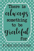 A 52 Week Gratitude Journal: Blue There Is Always Something To Be Grateful For 52 Weeks of Daily Gratitude Journal.