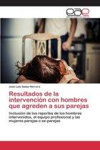 Resultados de La Intervencion Con Hombres Que Agreden a Sus Parejas