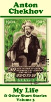 Anton Chekhov - My Life & Other Short Stories (Volume 3)