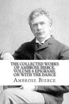 The Collected Works of Ambrose Bierce, Volume 8 Epigrams, on with the Dance