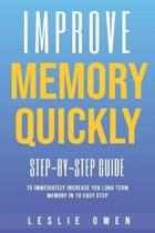 Improve memory quickly: Step-by-Step Guide to Immediately Increase Your Long-Term Memory in 10 Easy Steps