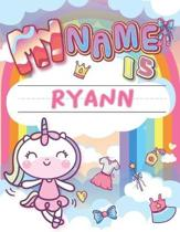 My Name is Ryann: Personalized Primary Tracing Book / Learning How to Write Their Name / Practice Paper Designed for Kids in Preschool a