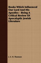 Books Which Influenced Our Lord And His Apostles - Being A Critical Review Of Apocalyptic Jewish Literature