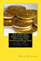 Bed and Breakfast Business Free Online Advertising Video Marketing Strategy Book