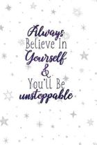Always Believe in Yourself & You'll Be Unstoppable