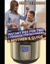 Instant Pot for Two Cookbook for Beginners
