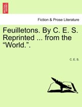 Feuilletons. by C. E. S. Reprinted ... from the World..