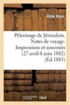 P lerinage de J rusalem. Notes de Voyage. Impressions Et Souvenirs, 27 Avril-8 Juin 1882