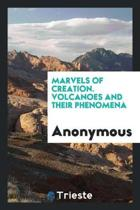 Marvels of Creation. Volcanoes and Their Phenomena