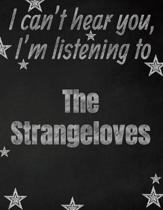 I can't hear you, I'm listening to The Strangeloves creative writing lined notebook: Promoting band fandom and music creativity through writing...one