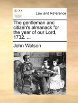The Gentleman and Citizen's Almanack for the Year of Our Lord, 1732. ...