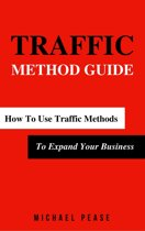 Traffic Methods Guide: How To Use Traffic Methods To Expand Your Business
