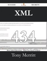 XML 434 Success Secrets - 434 Most Asked Questions On XML - What You Need To Know