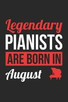 Piano Notebook - Legendary Pianists Are Born In August Journal - Birthday Gift for Pianist Diary