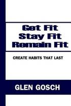 Get Fit, Stay Fit, Remain Fit
