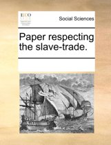 Paper Respecting the Slave-Trade.