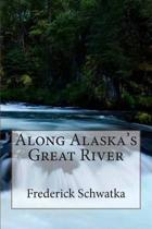 Along Alaska's Great River