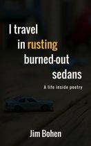 I Travel in Rusting Burned-Out Sedans