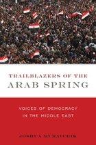 Trailblazers of the Arab Spring