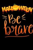 be brave: Lined Notebook / Diary / Journal To Write In 6''x9'' for Scary Halloween, Spooky Ghosts, Pumpkins for kids, men and wome