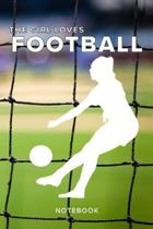 The Girl Loves Football Notebook: Blank Lined Gift Journal For Women Footballers