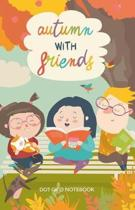 Autumn with Friends Dot Grid Notebook