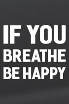 If You Breathe Be Happy