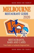 Melbourne Restaurant Guide 2020: Most Recommended Shops, Restaurants, Entertainment and Nightlife for Travelers in Melbourne (City Tourist Guide 2020)