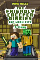 The Friendly Creeper Diaries: The Moon City Trilogy