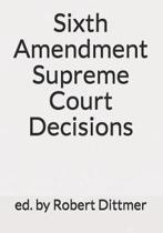 Sixth Amendment Supreme Court Decisions