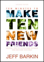 Ten Minutes To Make Ten New Friends: Helpful Tips To Overcome Shyness and Become Sociable