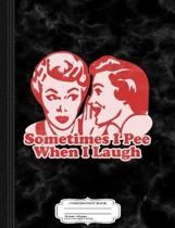 Sometimes I Pee When I Laugh Composition Notebook