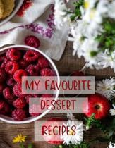 My Favourite Dessert Recipes: Blank Notebook to Create Custom Cookbook with Family and Friends' Favourite Meals
