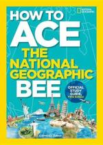 How to Ace the National Geographic Bee, Official Study Guide (National Geographic Bee)