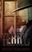 Terry, An Invisible Peeping Tom: Part One