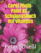 Corel PHOTO-PAINT X5 - Schulungsbuch Mit bungen