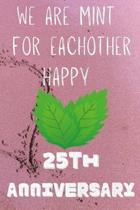 We Are Mint For Eachother Happy 25th Anniversary: Funny 25th We are mint for eachother happy anniversary Birthday Gift Journal / Notebook / Diary Quot