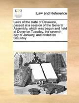 Laws of the State of Delaware, Passed at a Session of the General Assembly, Which Was Begun and Held at Dover on Tuesday, the Seventh Day of January, and Ended on Saturday