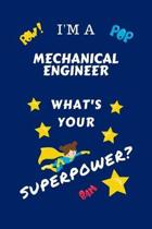 I'm A Mechanical Engineer What's Your Superpower?: Perfect Gag Gift For A Superpowered Mechanical Engineer - Blank Lined Notebook Journal - 100 Pages