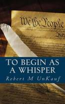To Begin as a Whisper