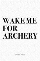 Wake Me For Archery: A 6x9 Inch Diary Notebook Journal With A Bold Text Font Slogan On A Matte Cover and 120 Blank Lined Pages Makes A Grea