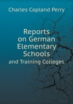Reports on German Elementary Schools and Training Colleges