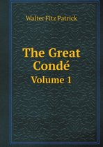 The Great Condé Volume 1