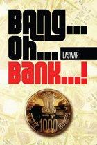 BANG...OH...BANK...!