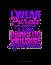 I Wear Purple For Someone I Love Domestic Violence Awareness: Unruled Composition Book