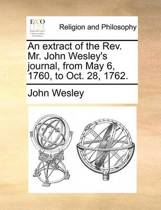 An Extract of the Rev. Mr. John Wesley's Journal, from May 6, 1760, to Oct. 28, 1762