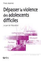 Dépasser la violence des adolescents difficiles