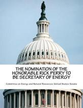 The Nomination of the Honorable Rick Perry to Be Secretary of Energy