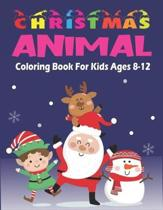 Christmas Animal Coloring Book for Kids Ages 8-12: The Ultimate Children's Christmas Gift or Present for Toddlers & Kids with Cute Holiday Animals and