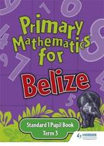 Primary Mathematics for Belize Standard 1 Pupil's Book Term 3